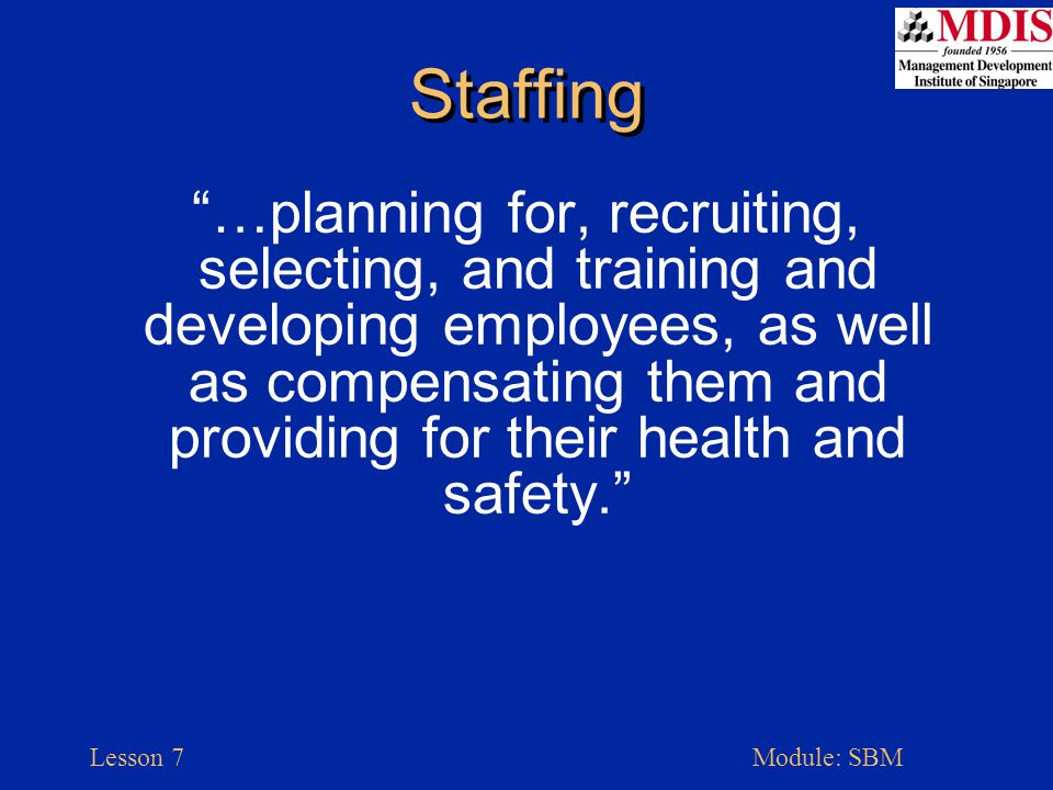 Lesson 7Module: SBM Planning HR Needs Job Description –Duties –Responsibilities –Working Conditions –Relationships Job Specification- Qualifications –Mental –Physical –Other