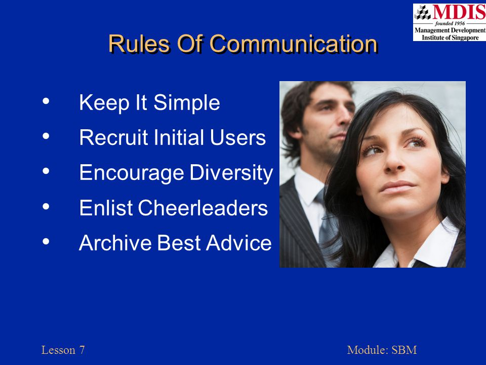 Lesson 7Module: SBM Rules Of Communication Keep It Simple Recruit Initial Users Encourage Diversity Enlist Cheerleaders Archive Best Advice
