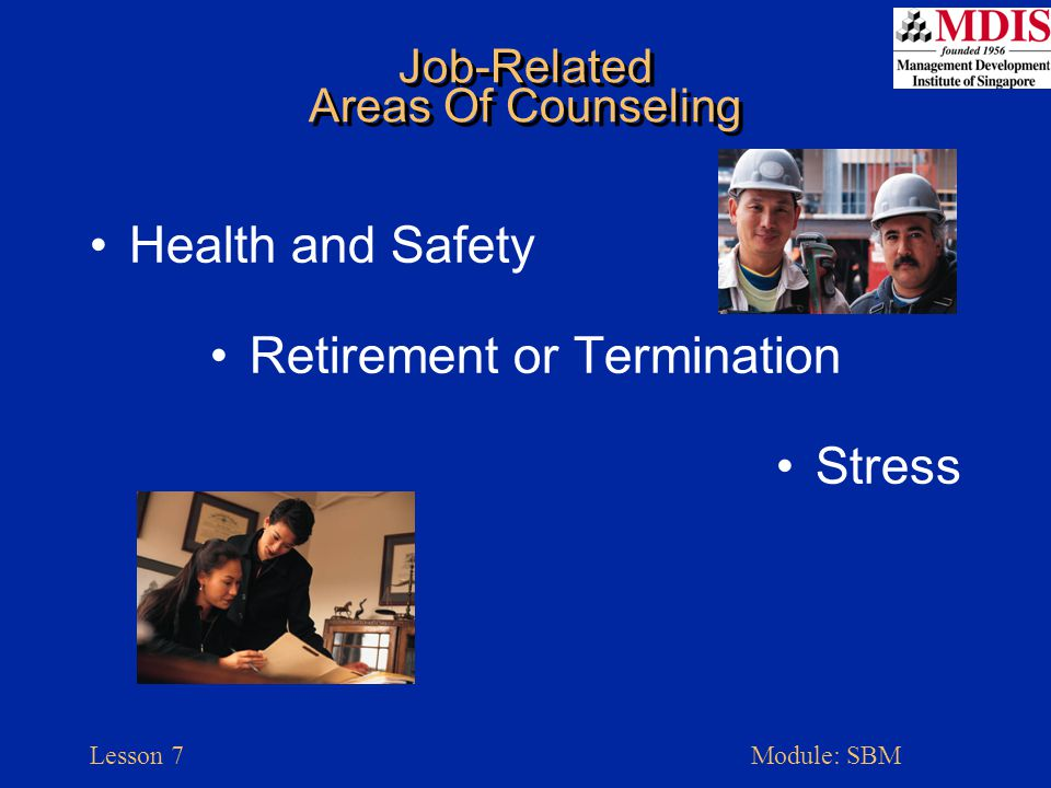 Lesson 7Module: SBM Job-Related Areas Of Counseling Health and Safety Retirement or Termination Stress