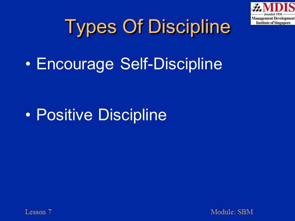 Lesson 7Module: SBM Types Of Discipline Encourage Self-Discipline Positive Discipline
