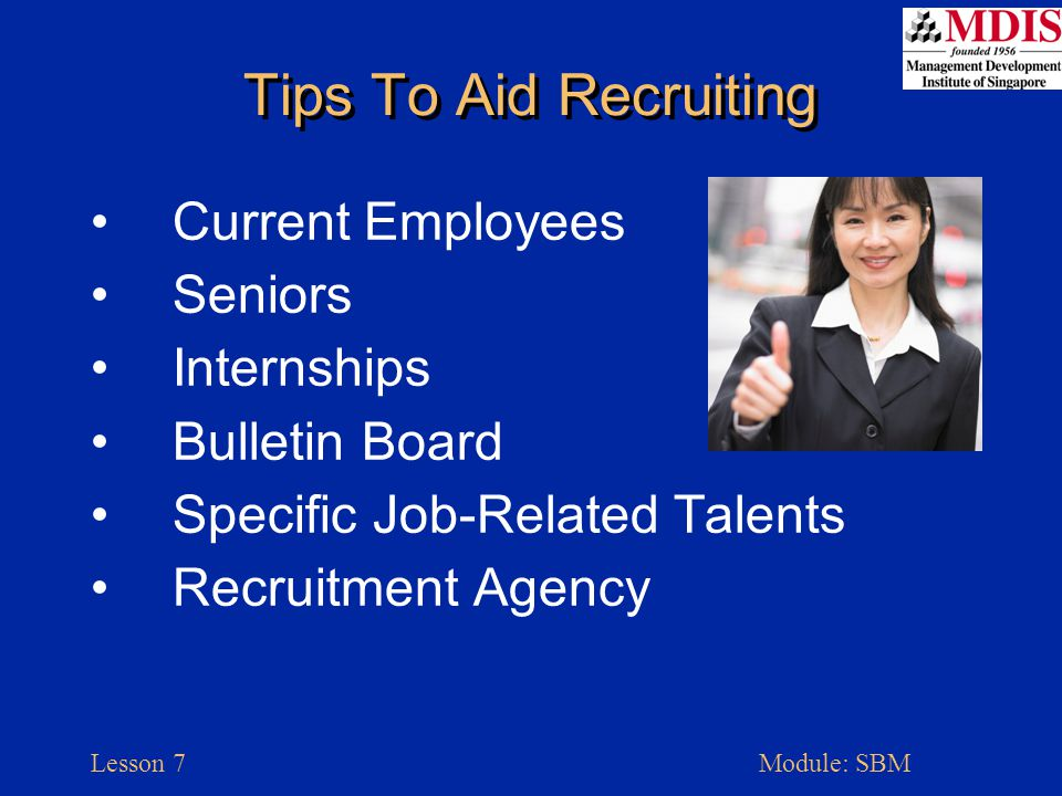 Lesson 7Module: SBM Tips To Aid Recruiting Current Employees Seniors Internships Bulletin Board Specific Job-Related Talents Recruitment Agency