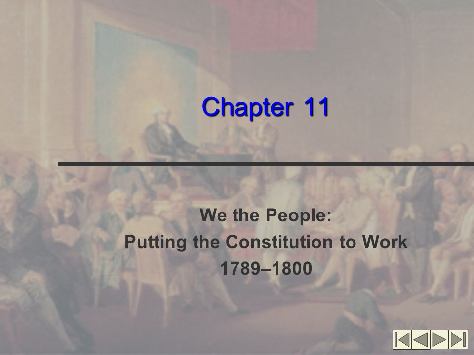 Chapter 11 We the People: Putting the Constitution to Work 1789–1800