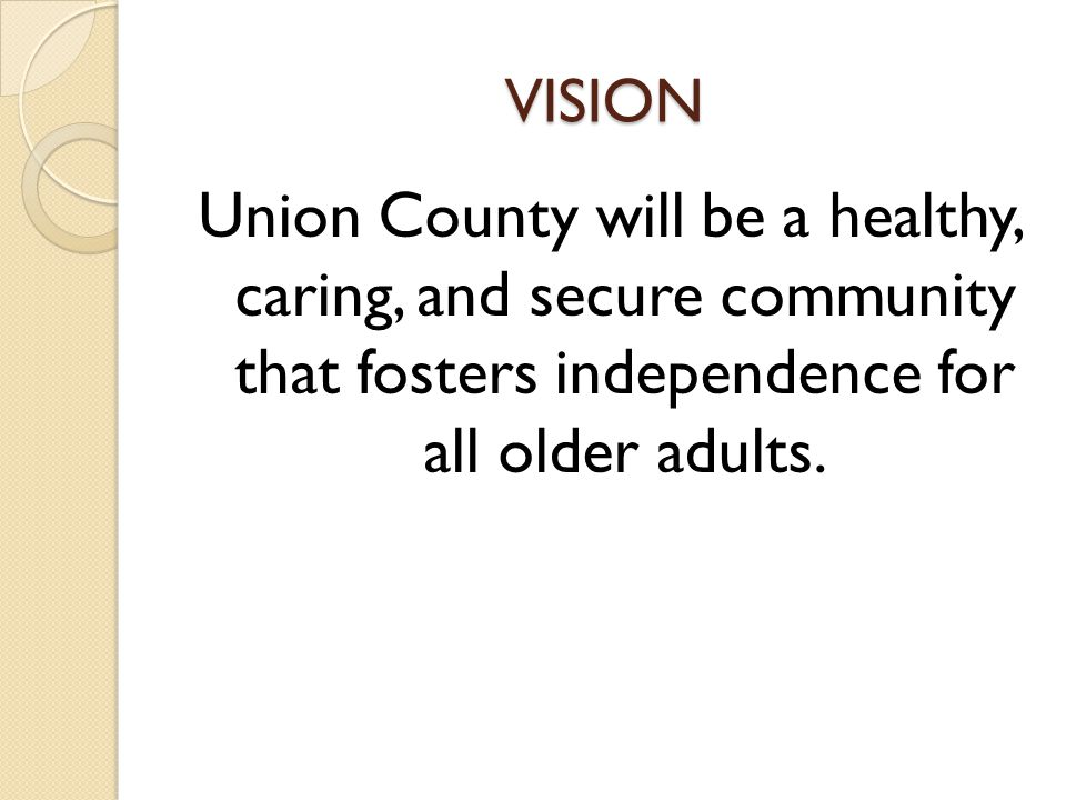 VISION Union County will be a healthy, caring, and secure community that fosters independence for all older adults.