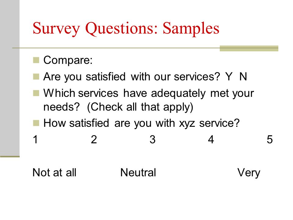 Survey Questions: Samples Compare: Are you satisfied with our services.