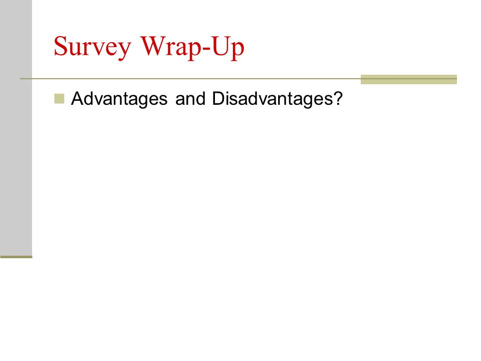 Survey Wrap-Up Advantages and Disadvantages