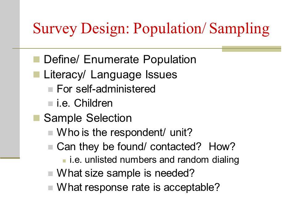 Survey Design: Question Wording Define technical terms Avoid jargon Avoid offensive/ objectionable language
