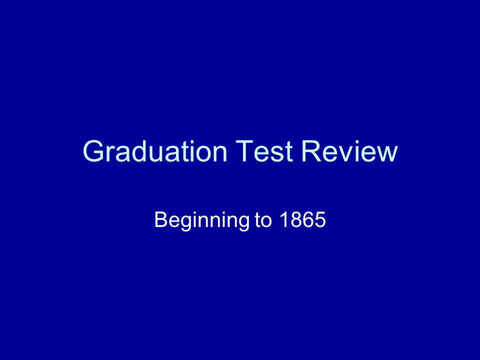 Graduation Test Review Beginning to 1865