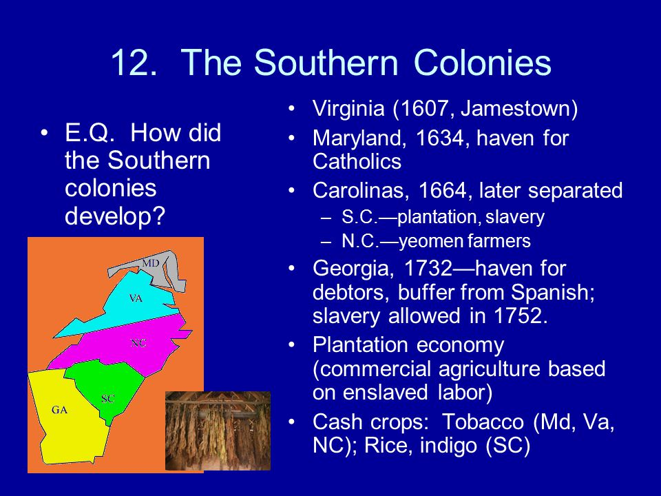 12.The Southern Colonies E.Q. How did the Southern colonies develop.