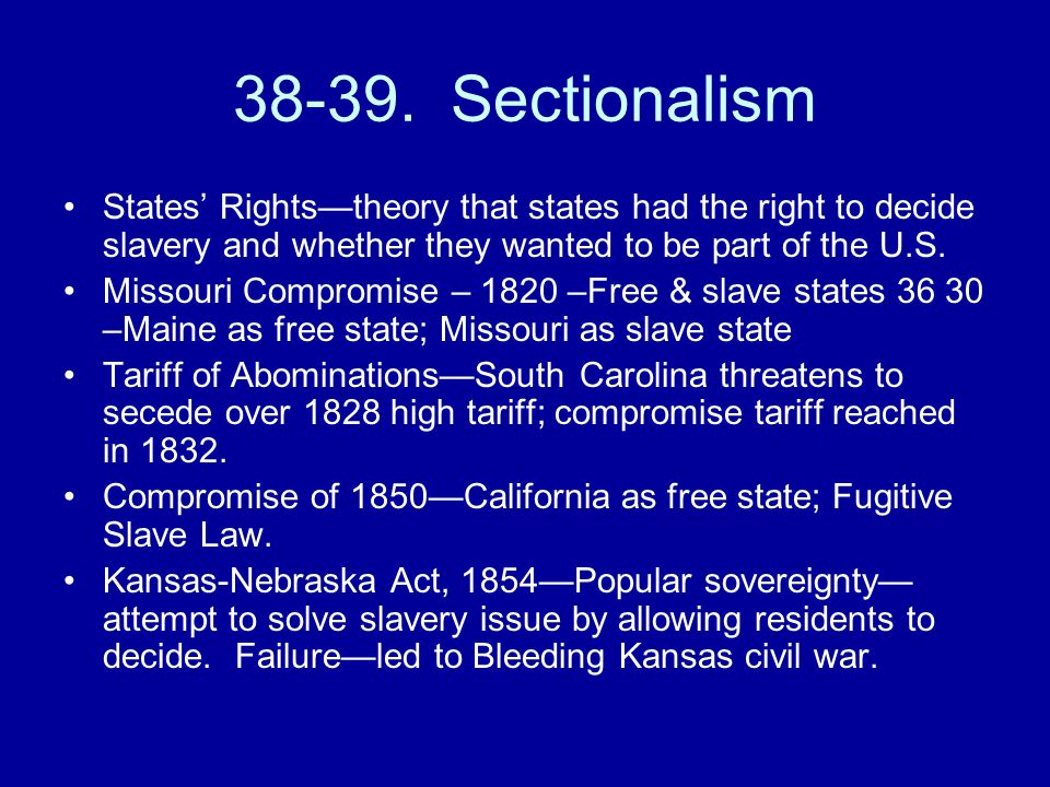 38-39. Sectionalism States' Rights—theory that states had the right to decide slavery and whether they wanted to be part of the U.S. Missouri Compromi