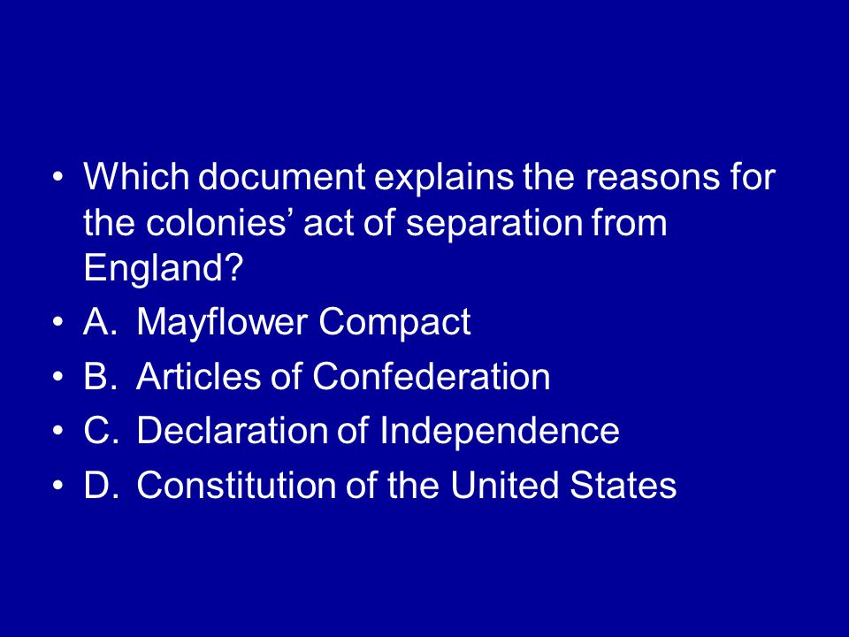 Which document explains the reasons for the colonies' act of separation from England.