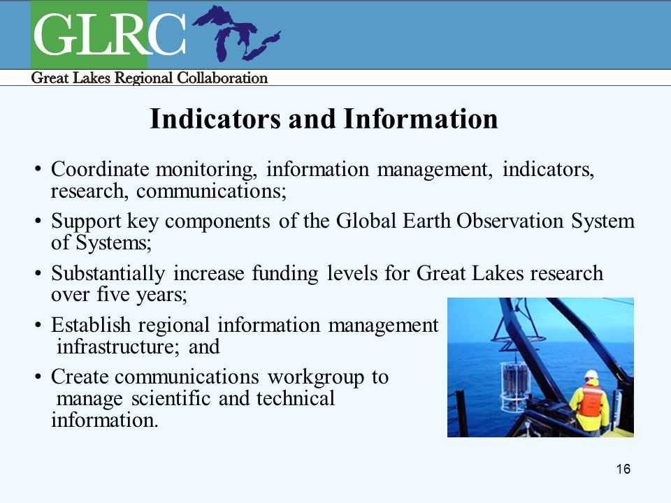 16 Indicators and Information Coordinate monitoring, information management, indicators, research, communications; Support key components of the Globa