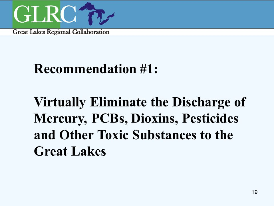 19 Recommendation #1: Virtually Eliminate the Discharge of Mercury, PCBs, Dioxins, Pesticides and Other Toxic Substances to the Great Lakes