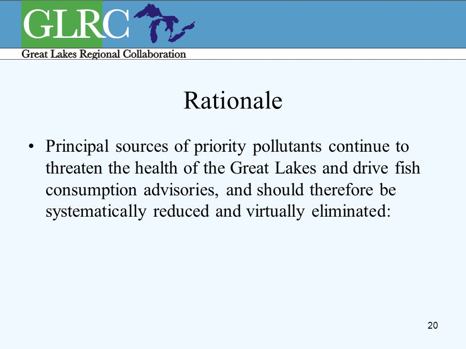 20 Rationale Principal sources of priority pollutants continue to threaten the health of the Great Lakes and drive fish consumption advisories, and sh
