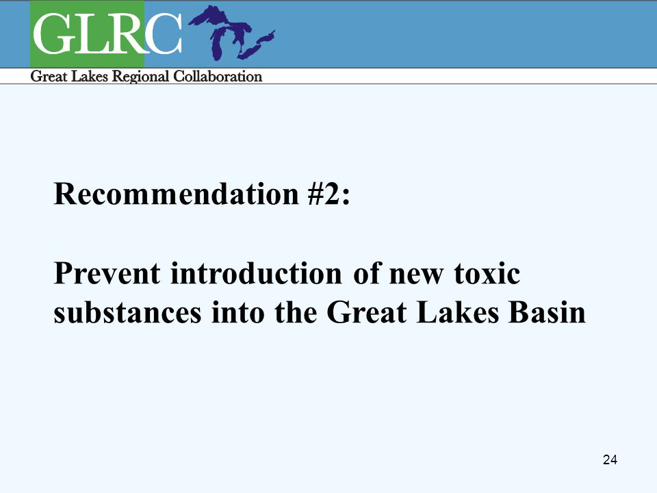 24 Recommendation #2: Prevent introduction of new toxic substances into the Great Lakes Basin