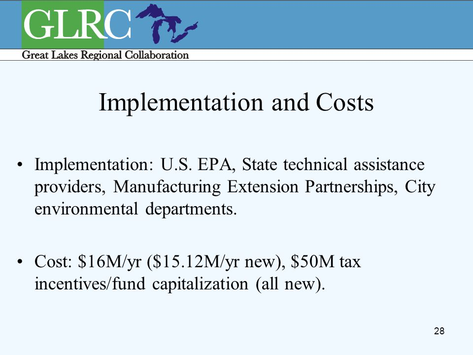 28 Implementation and Costs Implementation: U.S. EPA, State technical assistance providers, Manufacturing Extension Partnerships, City environmental d
