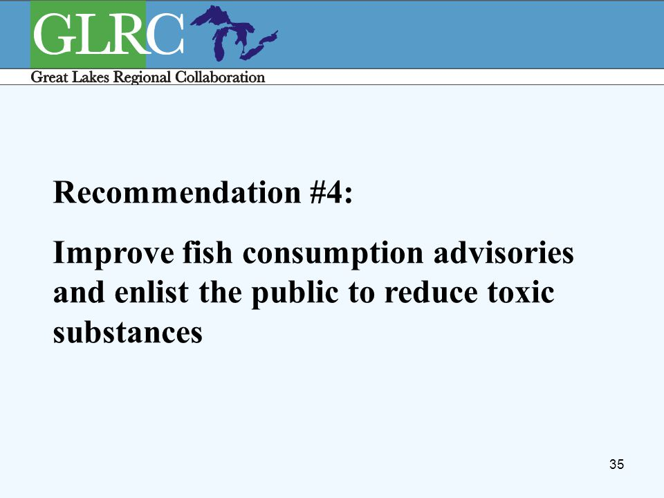 35 Recommendation #4: Improve fish consumption advisories and enlist the public to reduce toxic substances