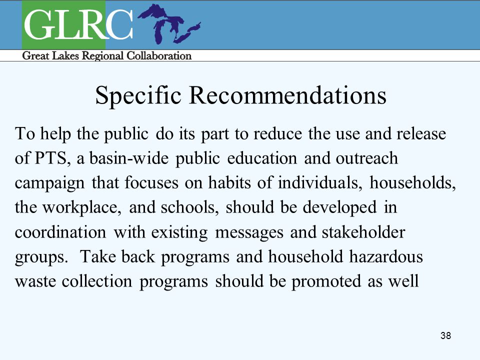 38 Specific Recommendations To help the public do its part to reduce the use and release of PTS, a basin-wide public education and outreach campaign t