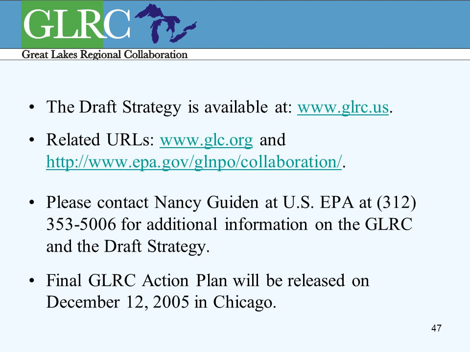 47 The Draft Strategy is available at: www.glrc.us.www.glrc.us Related URLs: www.glc.org and http://www.epa.gov/glnpo/collaboration/.www.glc.org http: