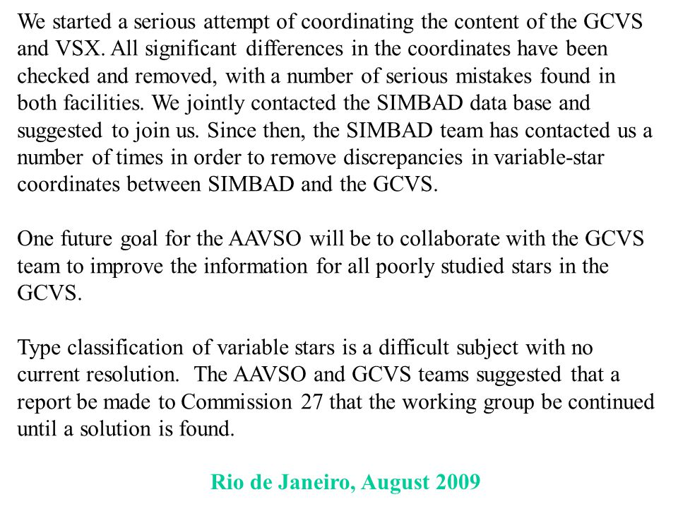 Rio de Janeiro, August 2009 We started a serious attempt of coordinating the content of the GCVS and VSX. All significant differences in the coordinat