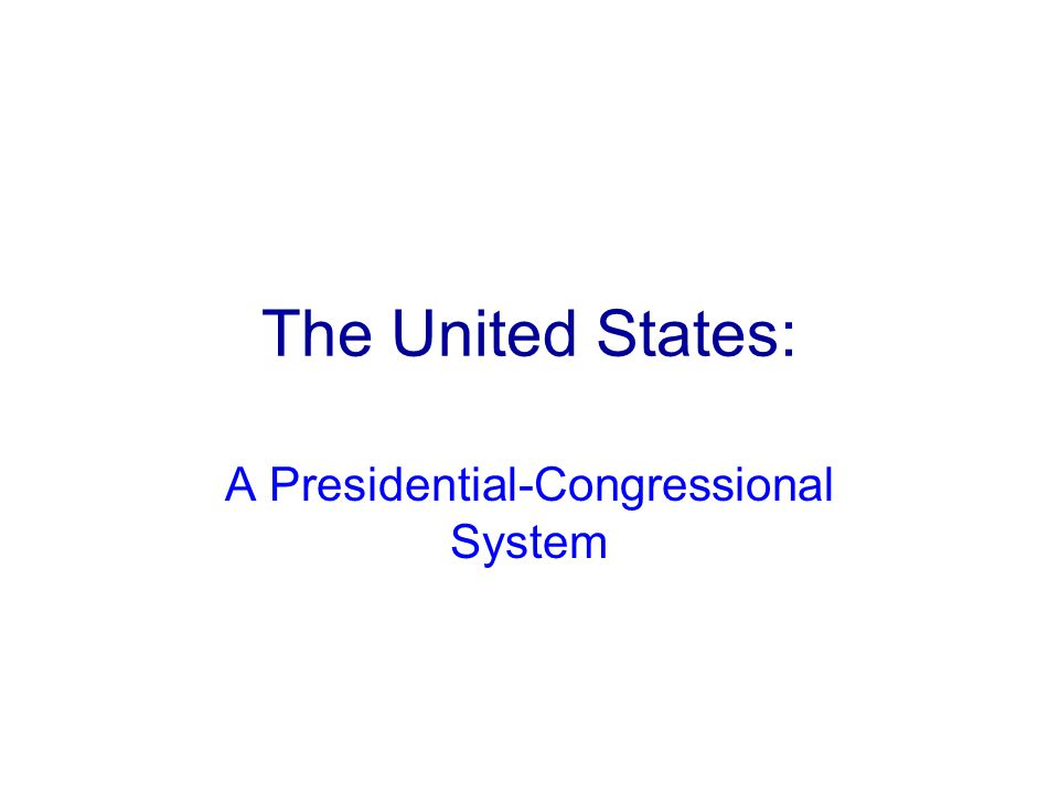 The United States: A Presidential-Congressional System