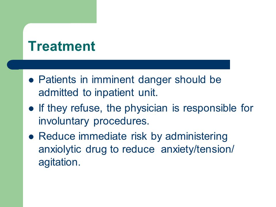Treatment Patients in imminent danger should be admitted to inpatient unit.