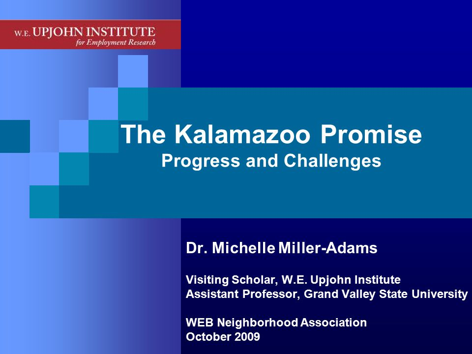 The Kalamazoo Promise Progress and Challenges Dr. Michelle Miller-Adams Visiting Scholar, W.E.