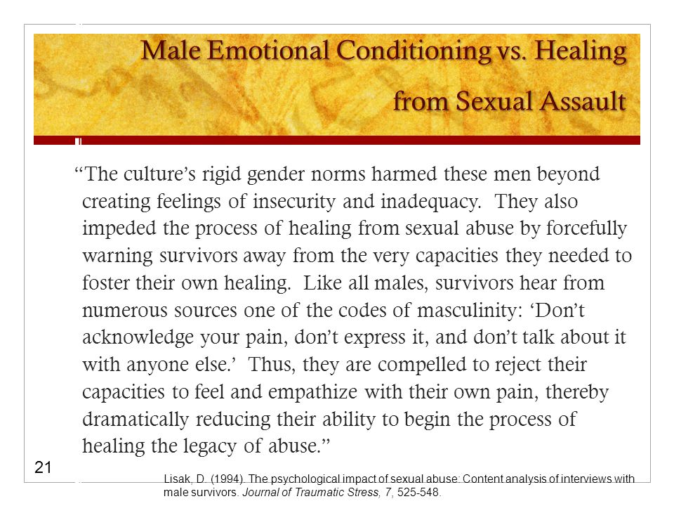 The culture's rigid gender norms harmed these men beyond creating feelings of insecurity and inadequacy.