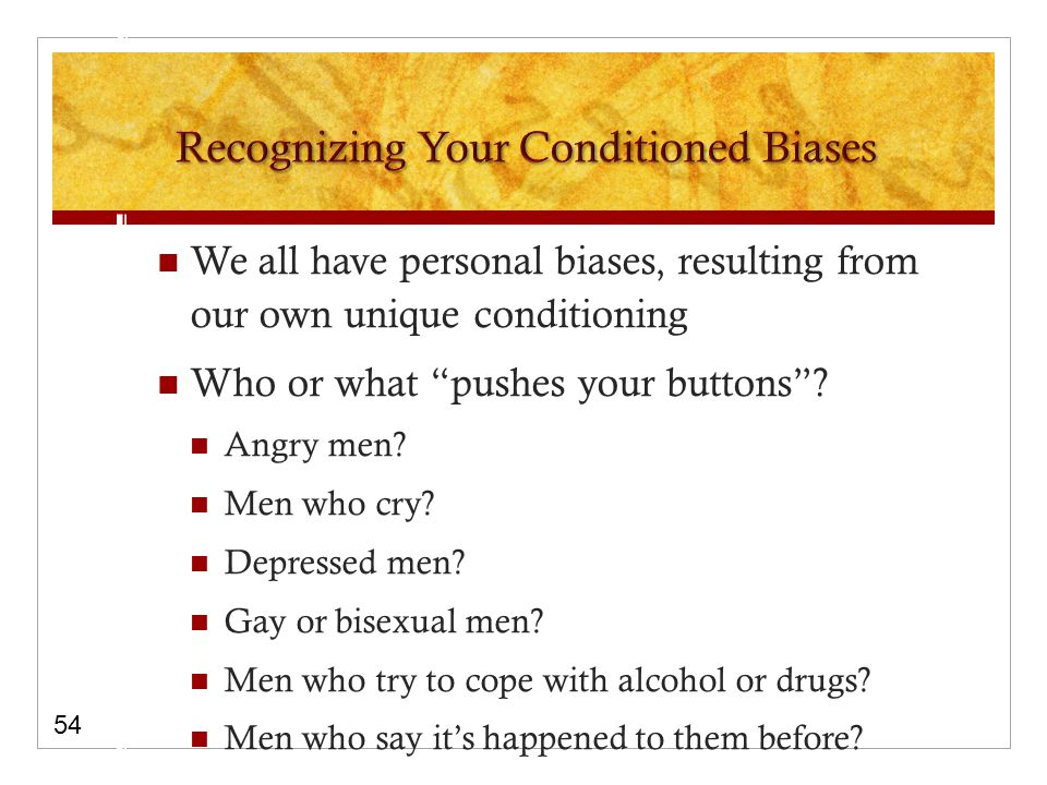We all have personal biases, resulting from our own unique conditioning Who or what pushes your buttons .