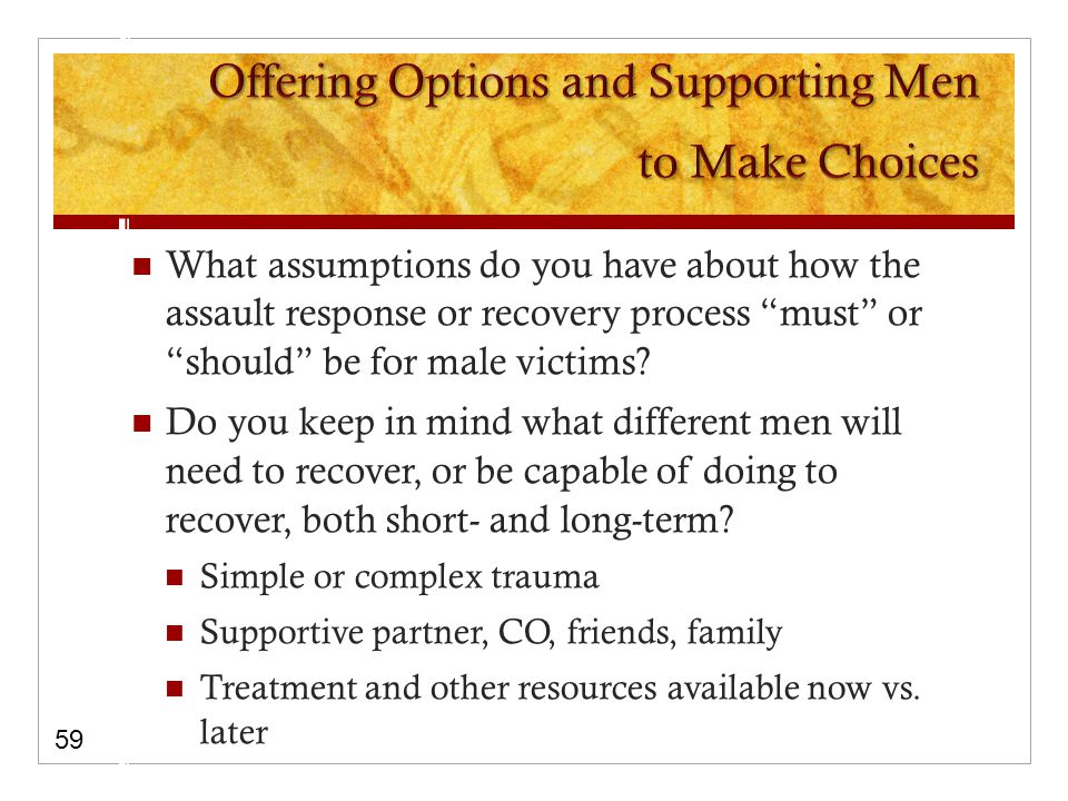What assumptions do you have about how the assault response or recovery process must or should be for male victims.