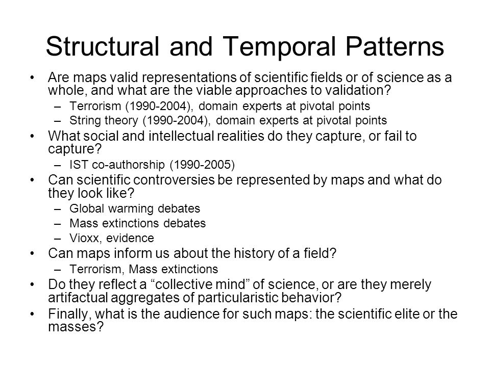 Structural and Temporal Patterns Are maps valid representations of scientific fields or of science as a whole, and what are the viable approaches to validation.