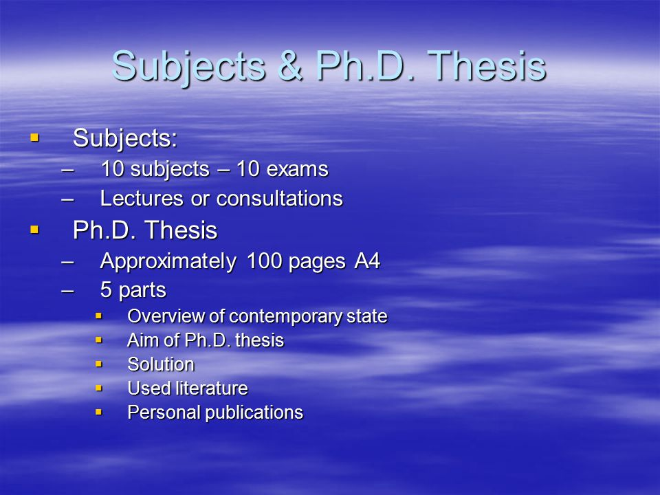 Subjects & Ph.D. Thesis  Subjects: –10 subjects – 10 exams –Lectures or consultations  Ph.D.