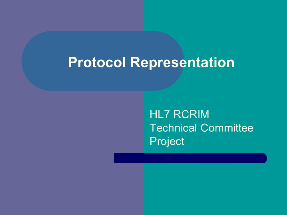 Protocol Representation HL7 RCRIM Technical Committee Project