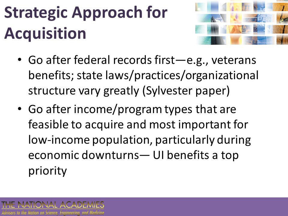 Strategic Approach for Acquisition Go after federal records first—e.g., veterans benefits; state laws/practices/organizational structure vary greatly