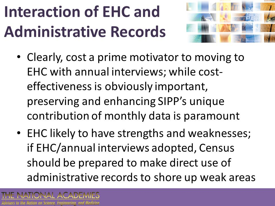 Interaction of EHC and Administrative Records Clearly, cost a prime motivator to moving to EHC with annual interviews; while cost- effectiveness is ob