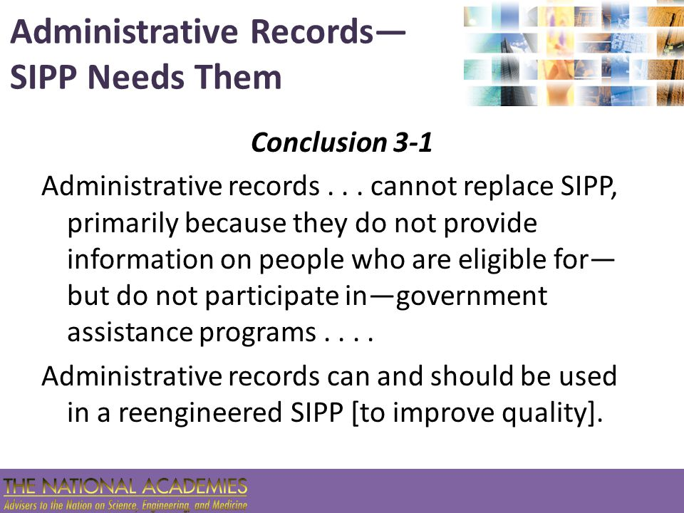 History SIPP has a long history of using administrative records, dating back to the Income Survey Development Program in the late 1970s sample frames exact matches forward and reverse record checks aggregate comparisons with benchmarks poststratification weight adjustments