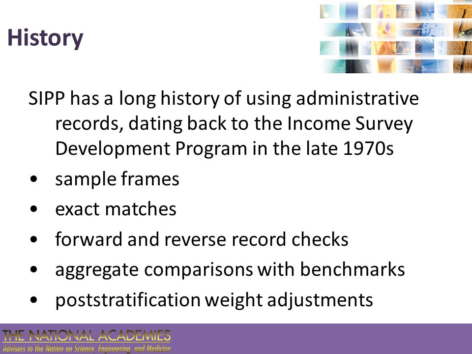 BUT—historical uses not cumulative SIPP's uses of administrative records have been sporadic, often limited one-shot efforts What is different now.
