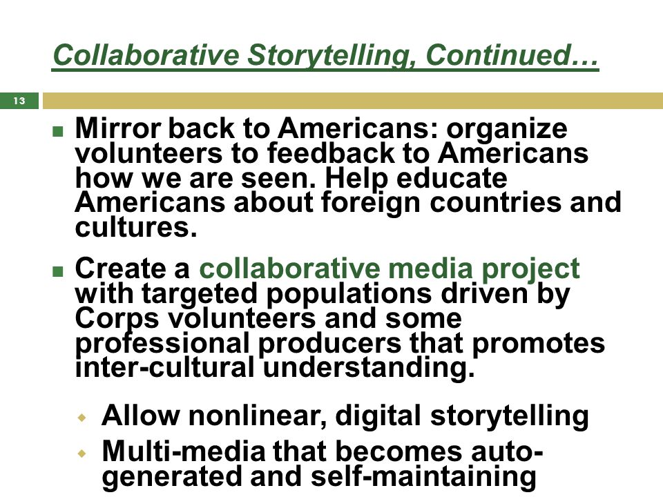 Collaborative Storytelling, Continued… Mirror back to Americans: organize volunteers to feedback to Americans how we are seen. Help educate Americans