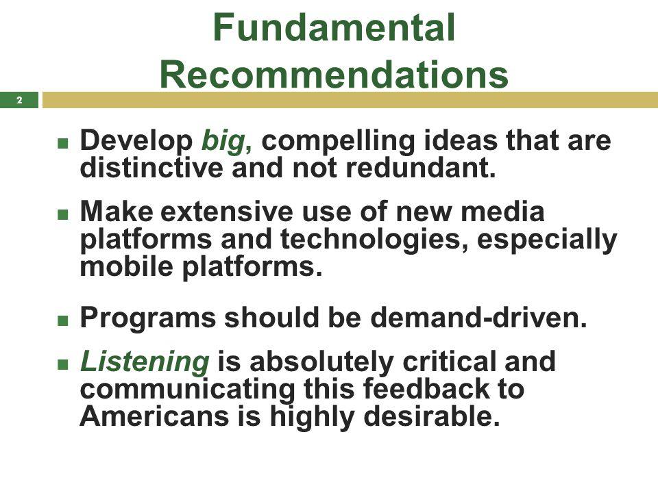 Fundamental Recommendations Develop big, compelling ideas that are distinctive and not redundant. Make extensive use of new media platforms and techno