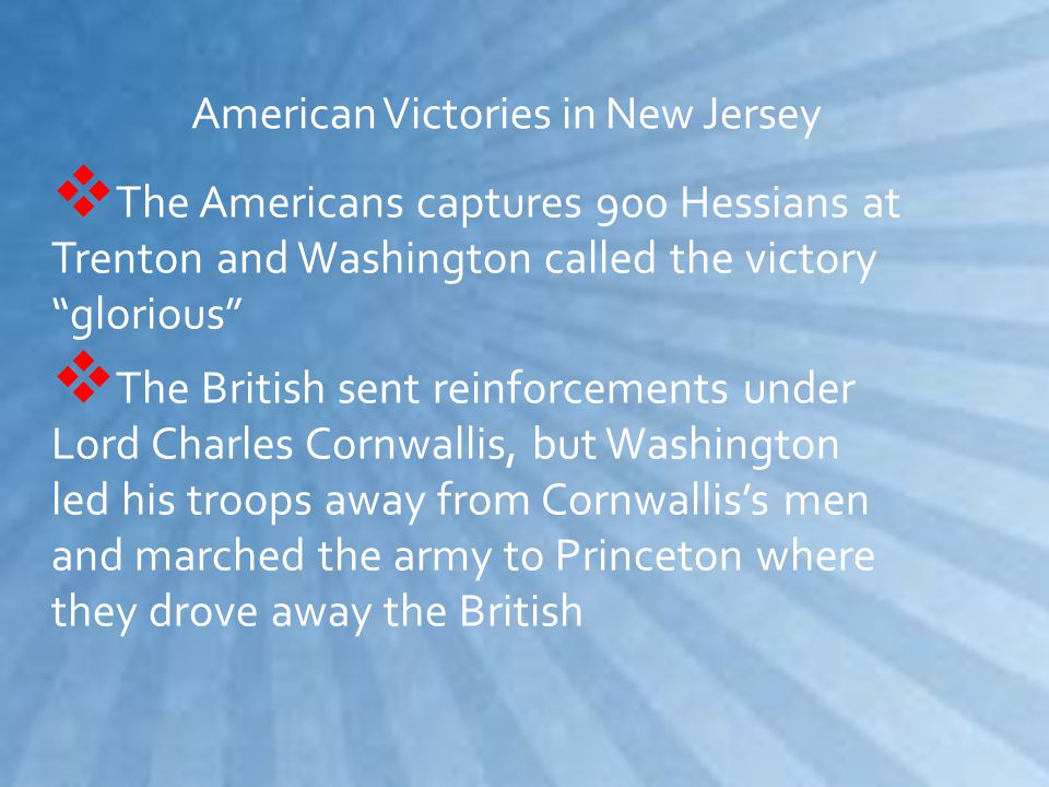  1 1 776 to 1777 The British Army settled in New York for the winter leaving some troops in New Jersey at Trenton and Princeton.