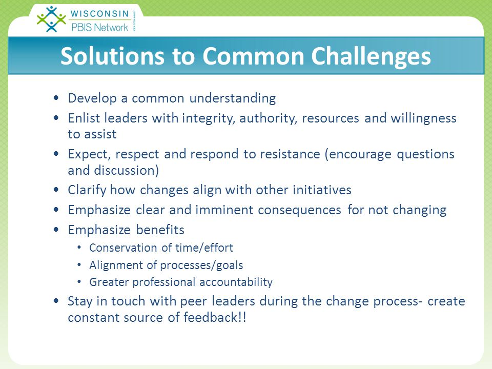 Click to edit Master title style Click to edit Master subtitle style 5/2/201511 Solutions to Common Challenges Develop a common understanding Enlist leaders with integrity, authority, resources and willingness to assist Expect, respect and respond to resistance (encourage questions and discussion) Clarify how changes align with other initiatives Emphasize clear and imminent consequences for not changing Emphasize benefits Conservation of time/effort Alignment of processes/goals Greater professional accountability Stay in touch with peer leaders during the change process- create constant source of feedback!!