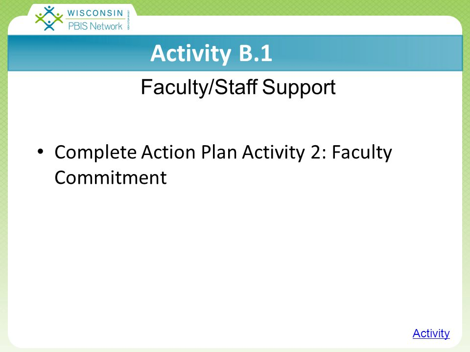Click to edit Master title style Click to edit Master subtitle style 5/2/201513 Activity B.1 Complete Action Plan Activity 2: Faculty Commitment PUT SLIDE IN OVERVIEW Faculty/Staff Support Activity