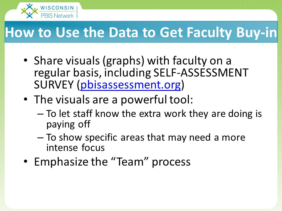 Click to edit Master title style Click to edit Master subtitle style 5/2/20155 How to Use the Data to Get Faculty Buy-in Share visuals (graphs) with faculty on a regular basis, including SELF-ASSESSMENT SURVEY (pbisassessment.org)pbisassessment.org The visuals are a powerful tool: – To let staff know the extra work they are doing is paying off – To show specific areas that may need a more intense focus Emphasize the Team process