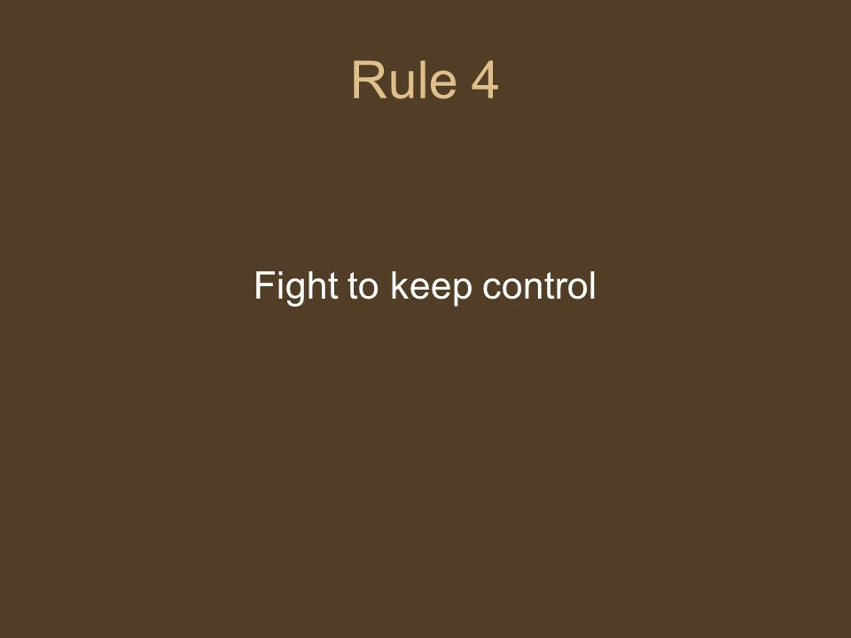 Rule 4 Fight to keep control