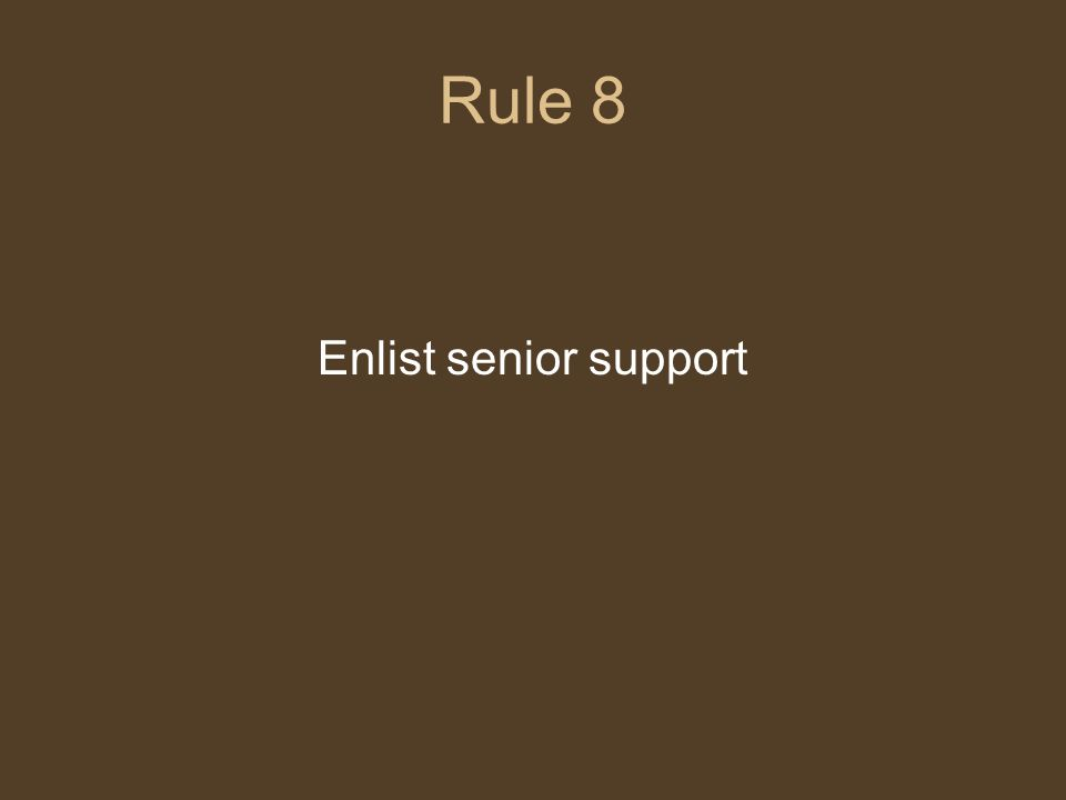 Rule 8 Enlist senior support