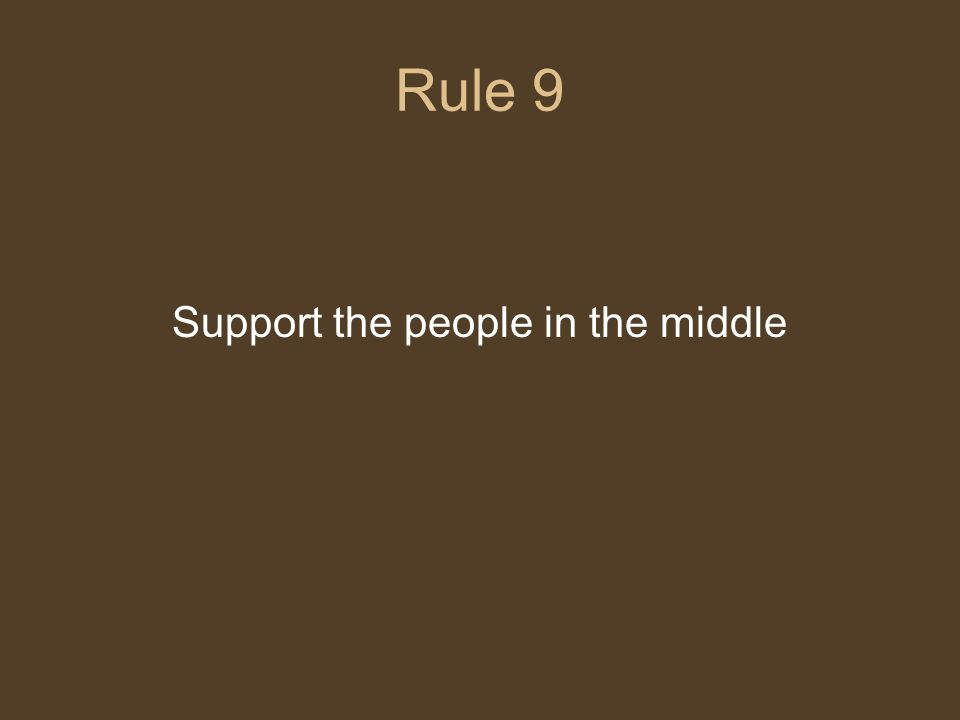 Rule 9 Support the people in the middle
