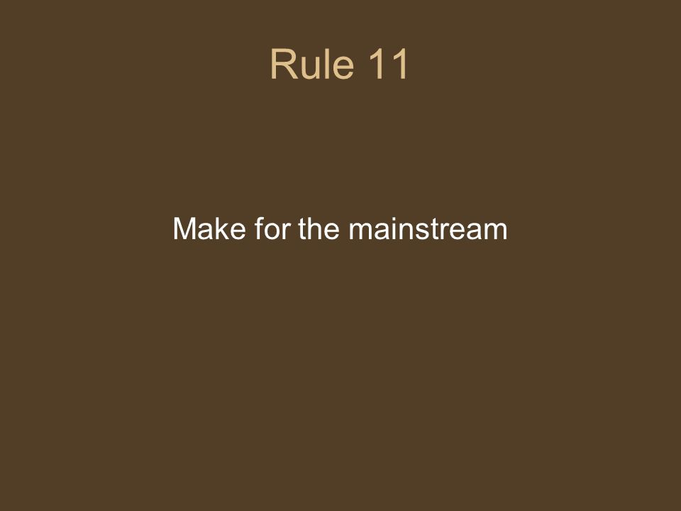 Rule 11 Make for the mainstream