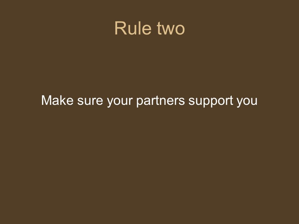 Rule two Make sure your partners support you