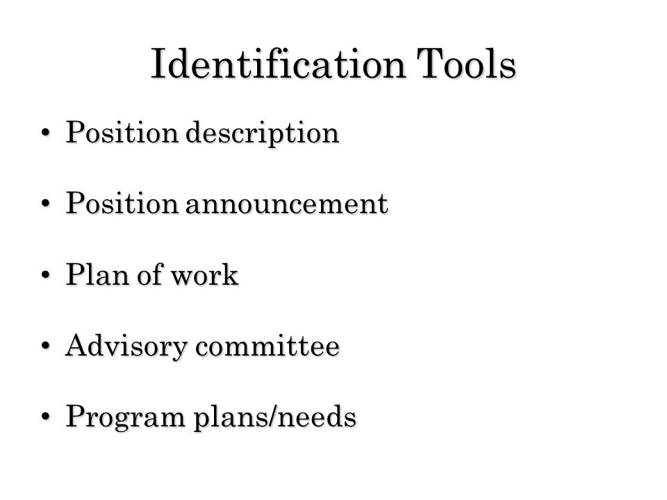 Identification Tools Position description Position description Position announcement Position announcement Plan of work Plan of work Advisory committee Advisory committee Program plans/needs Program plans/needs
