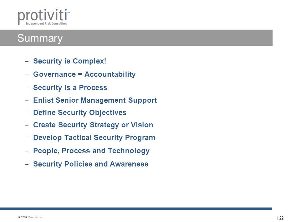 | 22 © 2002 Protiviti Inc. Summary  Security is Complex.