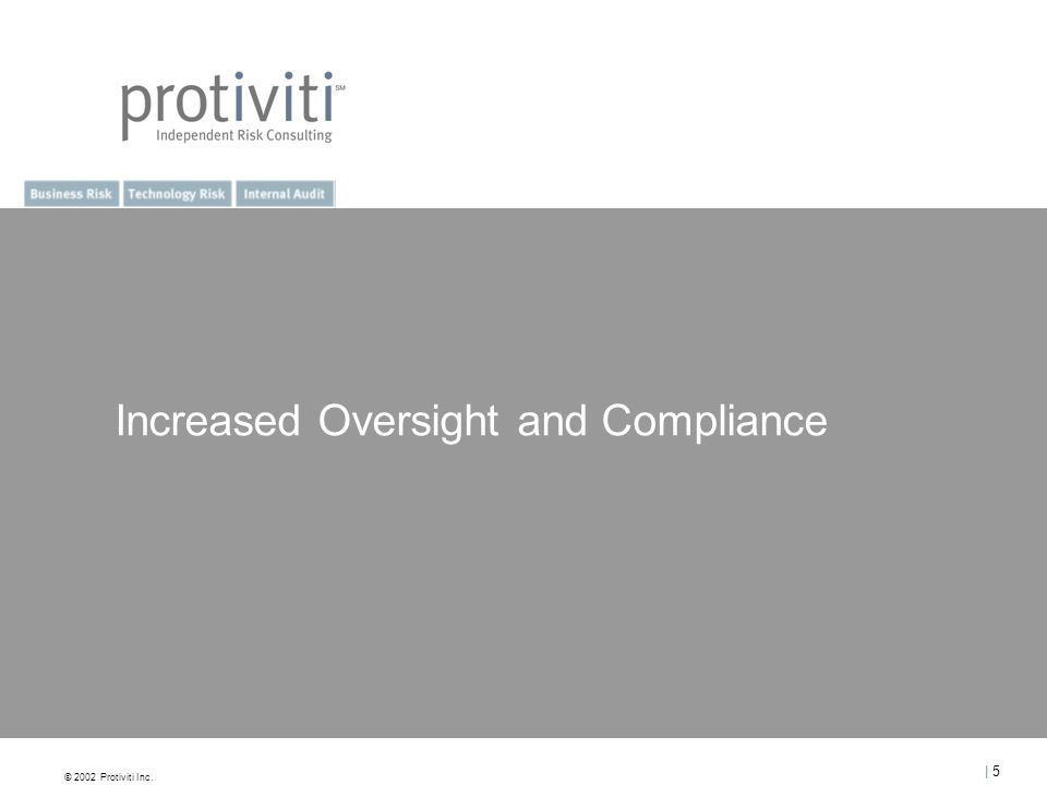 © 2002 Protiviti Inc. | 5| 5 Increased Oversight and Compliance